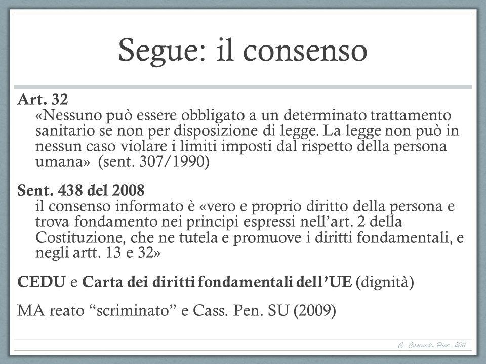 C. Casonato, Pisa, 2011 Segue: il consenso Art. 32 «Nessuno può essere obbligato a un determinato trattamento sanitario se non per disposizione di leg