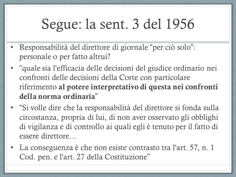 Segue: la sent. 3 del 1956 Responsabilità del direttore di giornale per ciò solo: personale o per fatto altrui? quale sia l'efficacia delle decisioni
