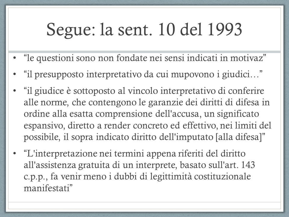 Segue: la sent. 10 del 1993 le questioni sono non fondate nei sensi indicati in motivaz il presupposto interpretativo da cui mupovono i giudici… il gi
