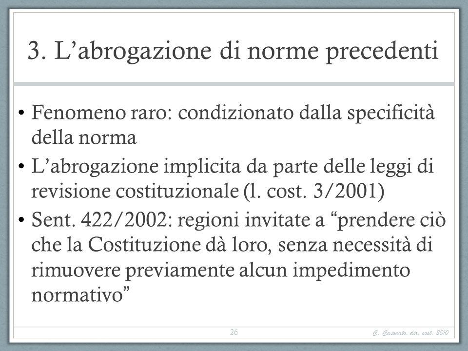 3. Labrogazione di norme precedenti Fenomeno raro: condizionato dalla specificità della norma Labrogazione implicita da parte delle leggi di revisione