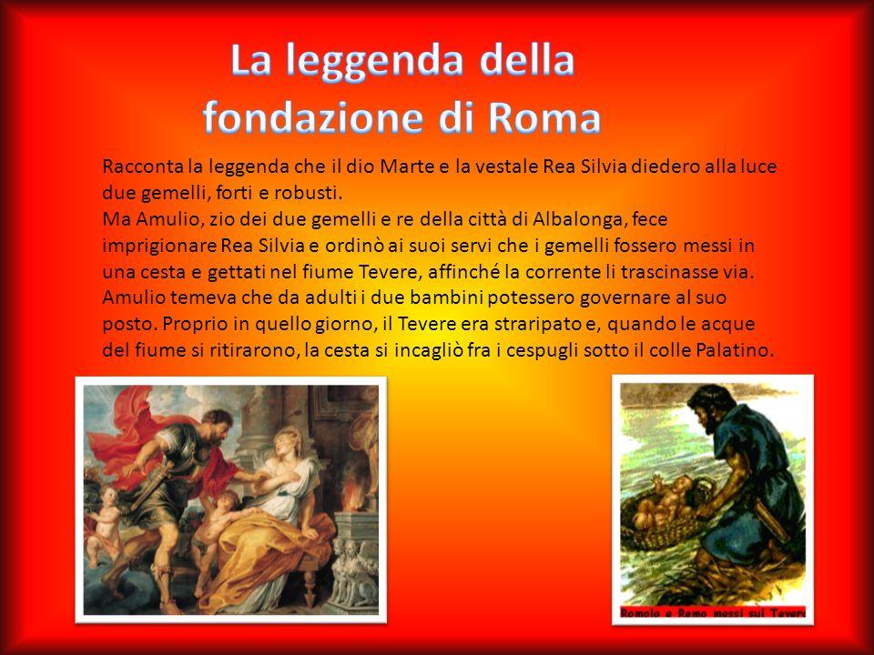 Racconta la leggenda che il dio Marte e la vestale Rea Silvia diedero alla luce due gemelli, forti e robusti. Ma Amulio, zio dei due gemelli e re dell