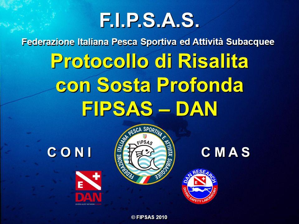F.I.P.S.A.S. Federazione Italiana Pesca Sportiva ed Attività Subacquee C O N I C M A S Protocollo di Risalita con Sosta Profonda FIPSAS – DAN Protocol