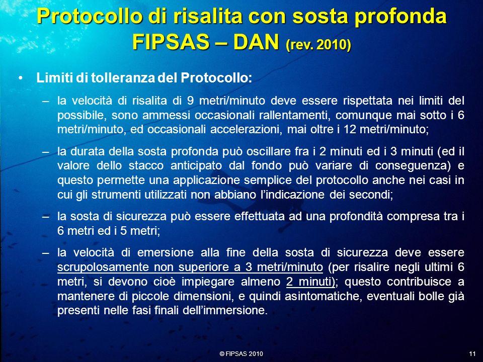 © FIPSAS 2010 11 Limiti di tolleranza del Protocollo: –la velocità di risalita di 9 metri/minuto deve essere rispettata nei limiti del possibile, sono