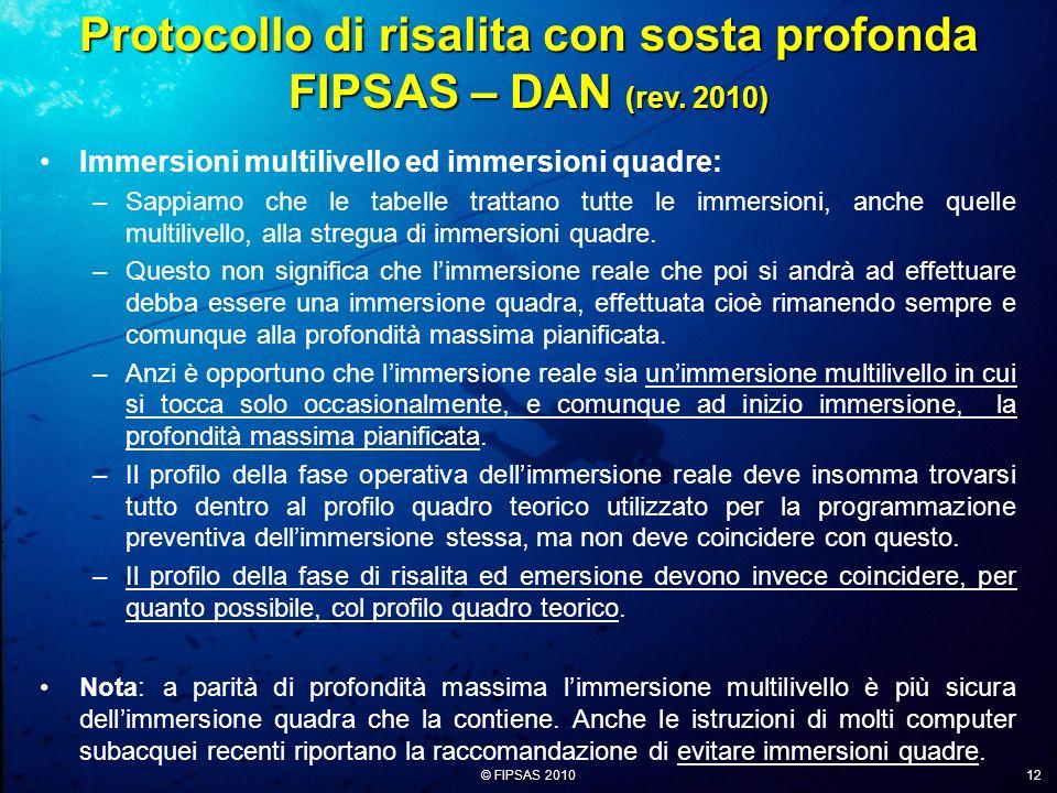 © FIPSAS 2010 12 Immersioni multilivello ed immersioni quadre: –Sappiamo che le tabelle trattano tutte le immersioni, anche quelle multilivello, alla