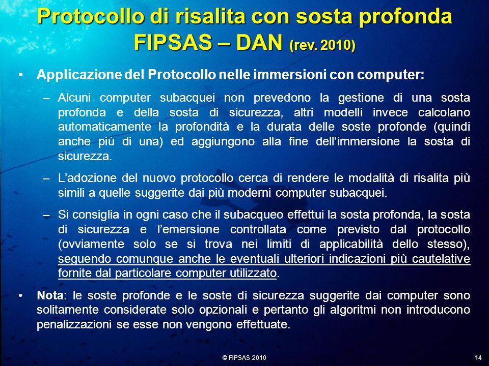 © FIPSAS 2010 14 Applicazione del Protocollo nelle immersioni con computer: –Alcuni computer subacquei non prevedono la gestione di una sosta profonda