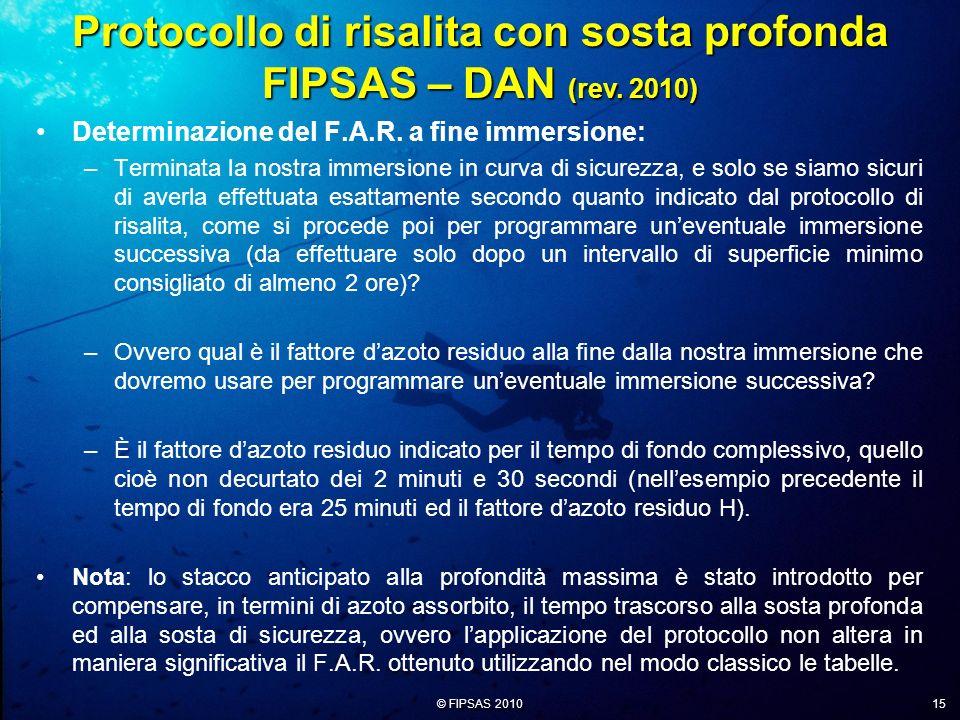 © FIPSAS 2010 15 Determinazione del F.A.R. a fine immersione: –Terminata la nostra immersione in curva di sicurezza, e solo se siamo sicuri di averla
