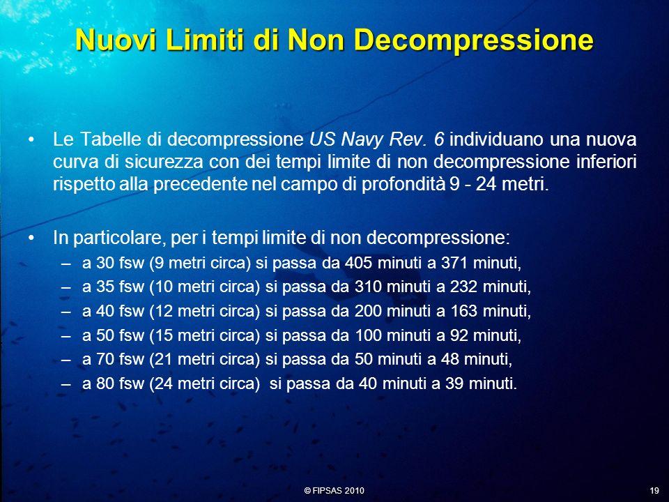 © FIPSAS 2010 19 Le Tabelle di decompressione US Navy Rev. 6 individuano una nuova curva di sicurezza con dei tempi limite di non decompressione infer