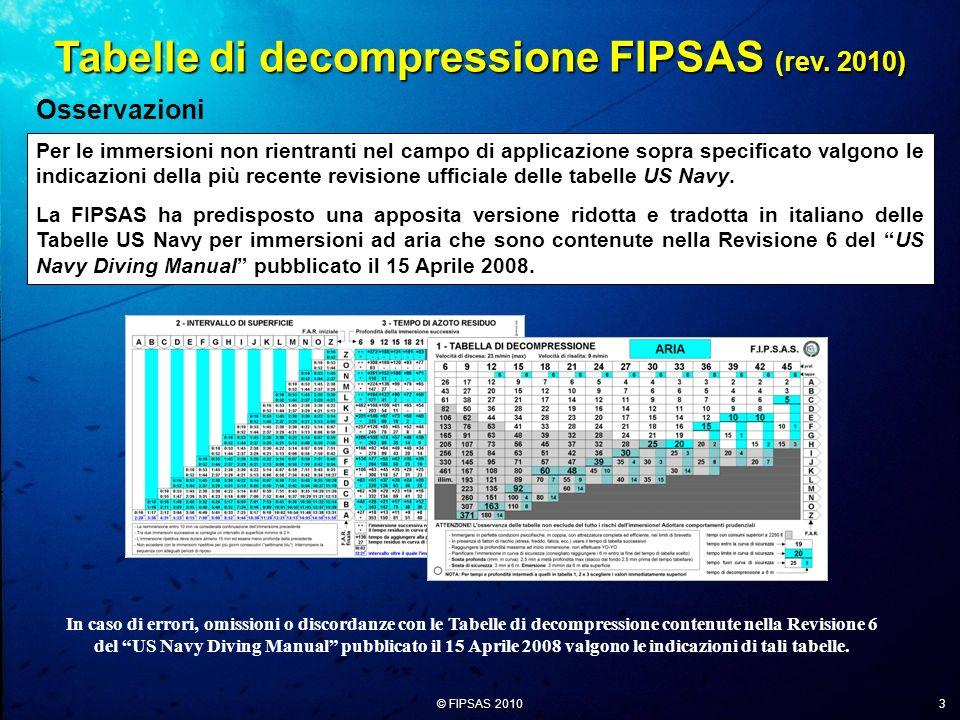© FIPSAS 2010 3 Per le immersioni non rientranti nel campo di applicazione sopra specificato valgono le indicazioni della più recente revisione uffici