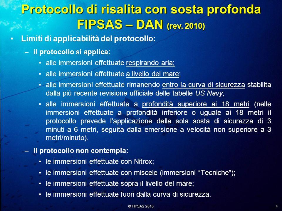 © FIPSAS 2010 4 Limiti di applicabilità del protocollo: –il protocollo si applica: alle immersioni effettuate respirando aria; alle immersioni effettu