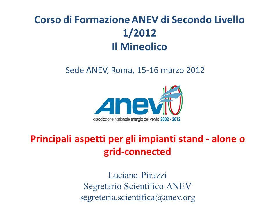 Corso di Formazione ANEV di Secondo Livello 1/2012 Il Mineolico Principali aspetti per gli impianti stand - alone o grid-connected Luciano Pirazzi Seg