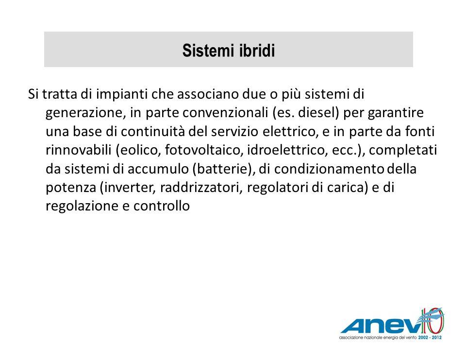 Sistemi ibridi Si tratta di impianti che associano due o più sistemi di generazione, in parte convenzionali (es. diesel) per garantire una base di con
