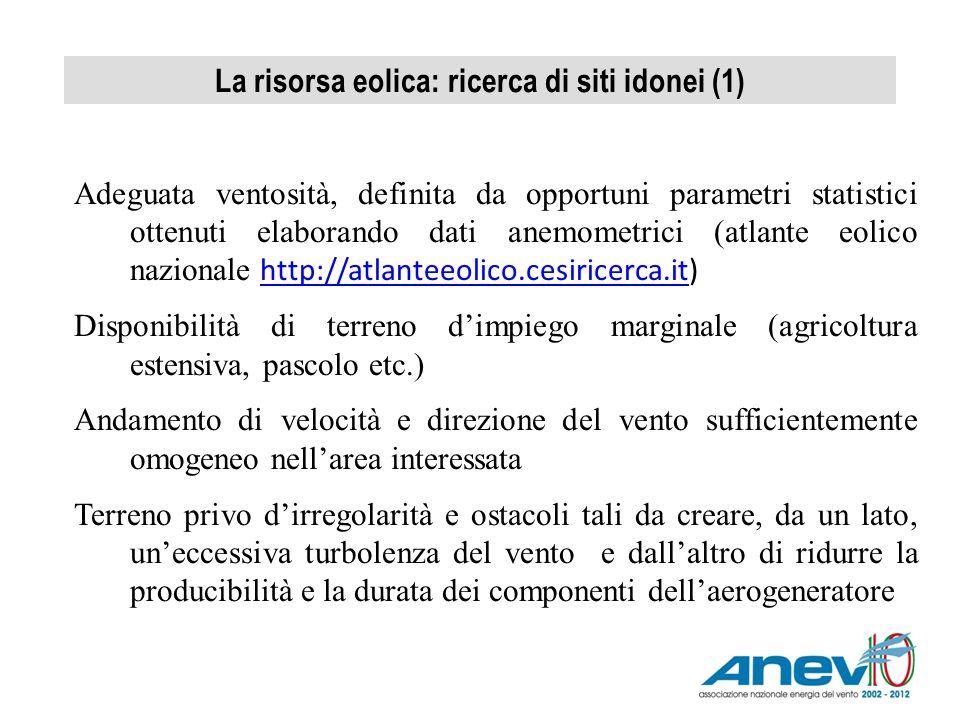 La risorsa eolica: ricerca di siti idonei (1) Adeguata ventosità, definita da opportuni parametri statistici ottenuti elaborando dati anemometrici (at