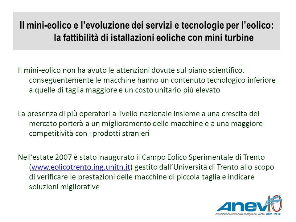 Il mini-eolico e levoluzione dei servizi e tecnologie per leolico: la fattibilità di istallazioni eoliche con mini turbine Il mini-eolico non ha avuto
