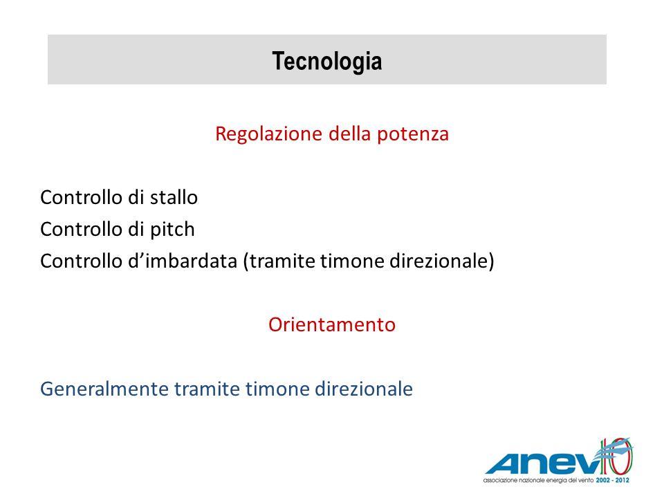 Tecnologia Regolazione della potenza Controllo di stallo Controllo di pitch Controllo dimbardata (tramite timone direzionale) Orientamento Generalment