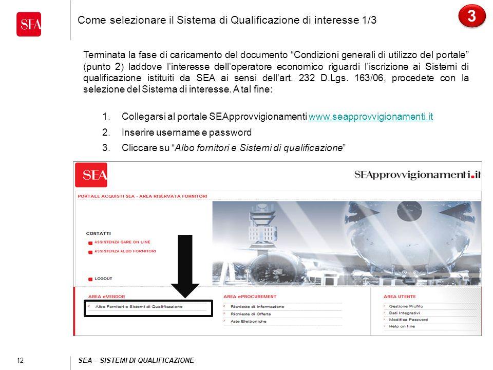12 SEA – SISTEMI DI QUALIFICAZIONE Come selezionare il Sistema di Qualificazione di interesse 1/3 3 3 Terminata la fase di caricamento del documento C