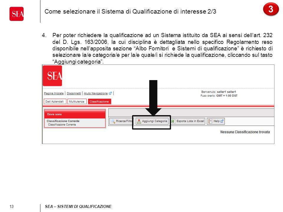 13 SEA – SISTEMI DI QUALIFICAZIONE 3 3 4.Per poter richiedere la qualificazione ad un Sistema istituito da SEA ai sensi dellart. 232 del D. Lgs. 163/2