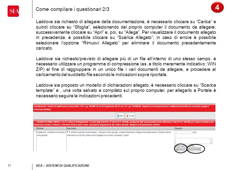 17 SEA – SISTEMI DI QUALIFICAZIONE Come compilare i questionari 2/3 4 4 Laddove sia richiesto di allegare della documentazione, è necessario cliccare