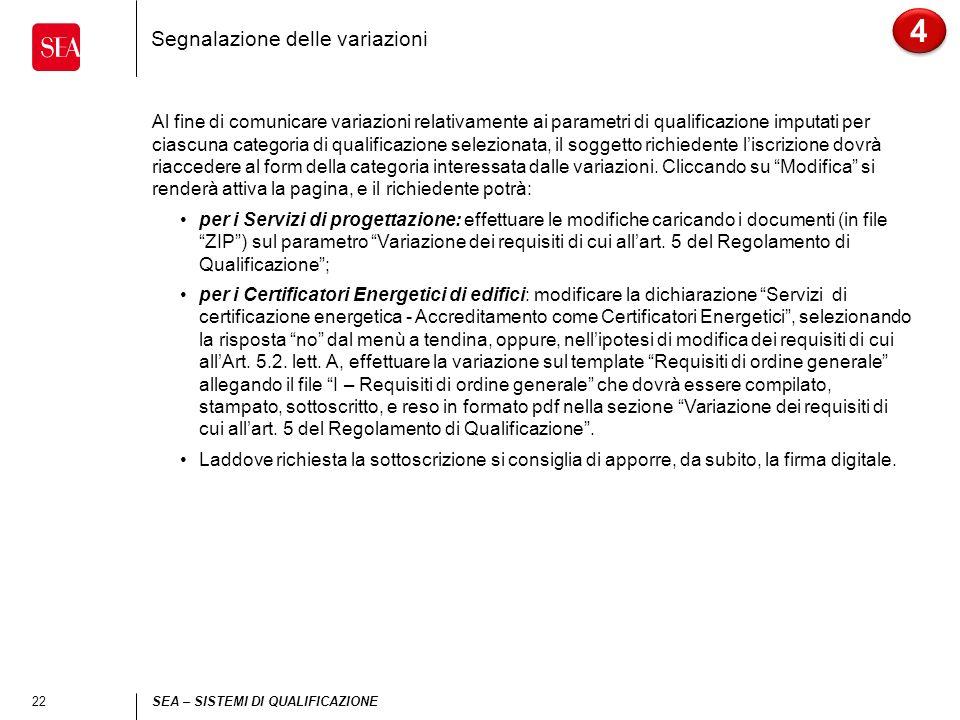 22 SEA – SISTEMI DI QUALIFICAZIONE Segnalazione delle variazioni 4 4 Al fine di comunicare variazioni relativamente ai parametri di qualificazione imp