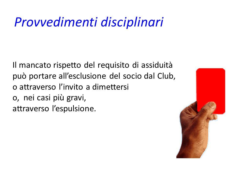 Provvedimenti disciplinari Il mancato rispetto del requisito di assiduità può portare allesclusione del socio dal Club, o attraverso linvito a dimettersi o, nei casi più gravi, attraverso lespulsione.