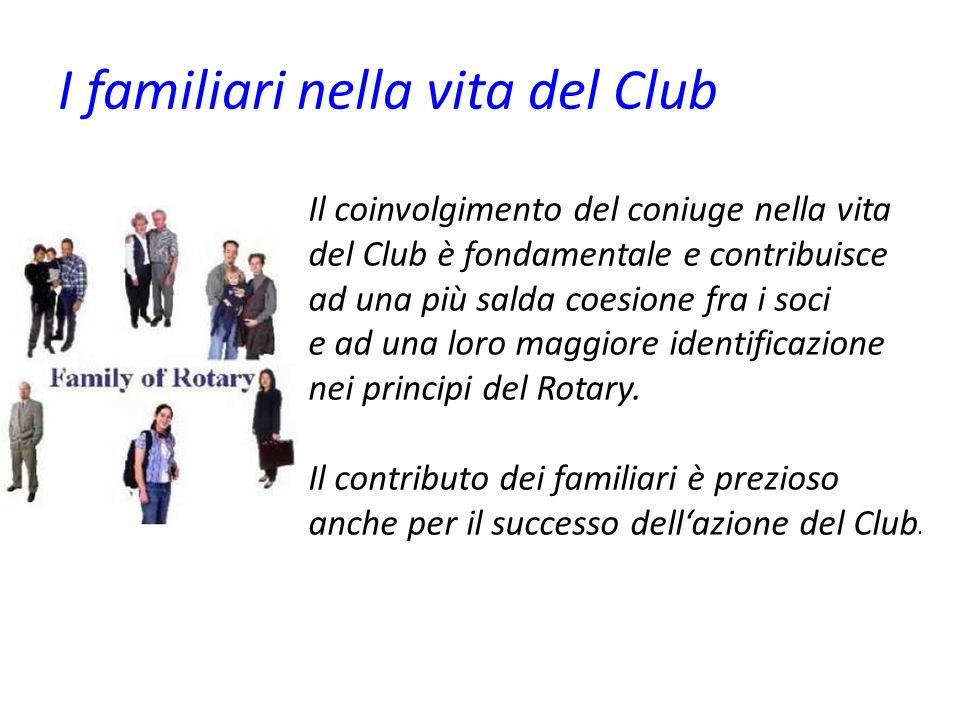 I familiari nella vita del Club Il coinvolgimento del coniuge nella vita del Club è fondamentale e contribuisce ad una più salda coesione fra i soci e ad una loro maggiore identificazione nei principi del Rotary.