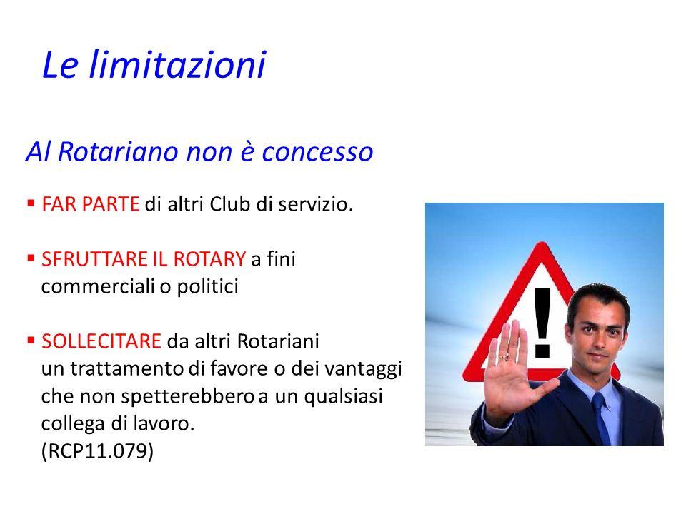 Le limitazioni Al Rotariano non è concesso FAR PARTE di altri Club di servizio. SFRUTTARE IL ROTARY a fini commerciali o politici SOLLECITARE da altri