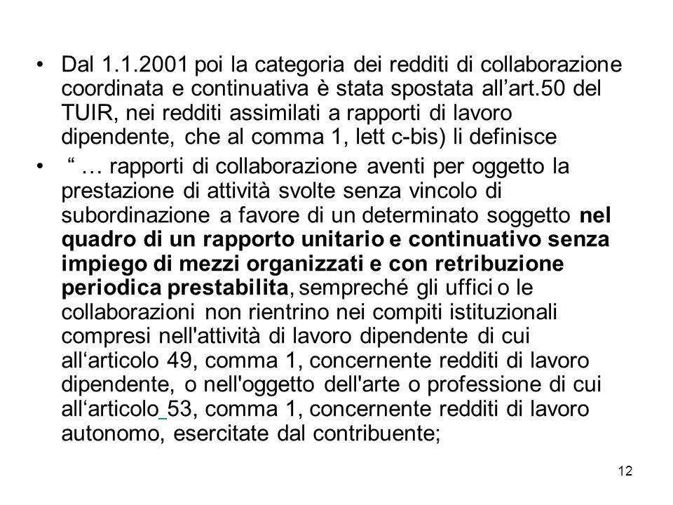 12 Dal 1.1.2001 poi la categoria dei redditi di collaborazione coordinata e continuativa è stata spostata allart.50 del TUIR, nei redditi assimilati a