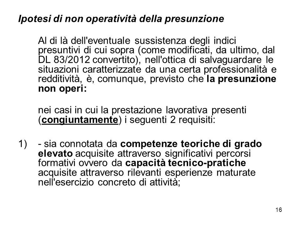 16 Ipotesi di non operatività della presunzione Al di là dell'eventuale sussistenza degli indici presuntivi di cui sopra (come modificati, da ultimo,