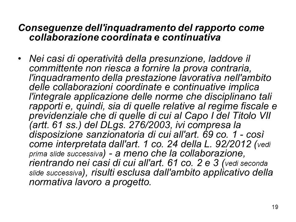 19 Conseguenze dell'inquadramento del rapporto come collaborazione coordinata e continuativa Nei casi di operatività della presunzione, laddove il com