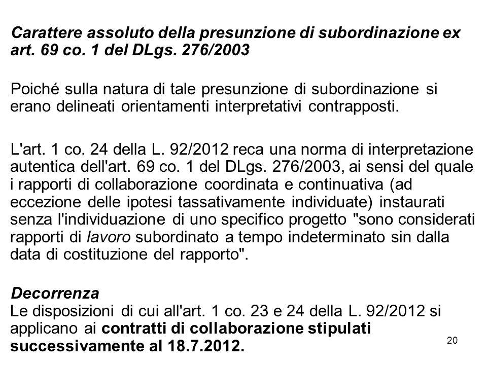 20 Carattere assoluto della presunzione di subordinazione ex art. 69 co. 1 del DLgs. 276/2003 Poiché sulla natura di tale presunzione di subordinazion