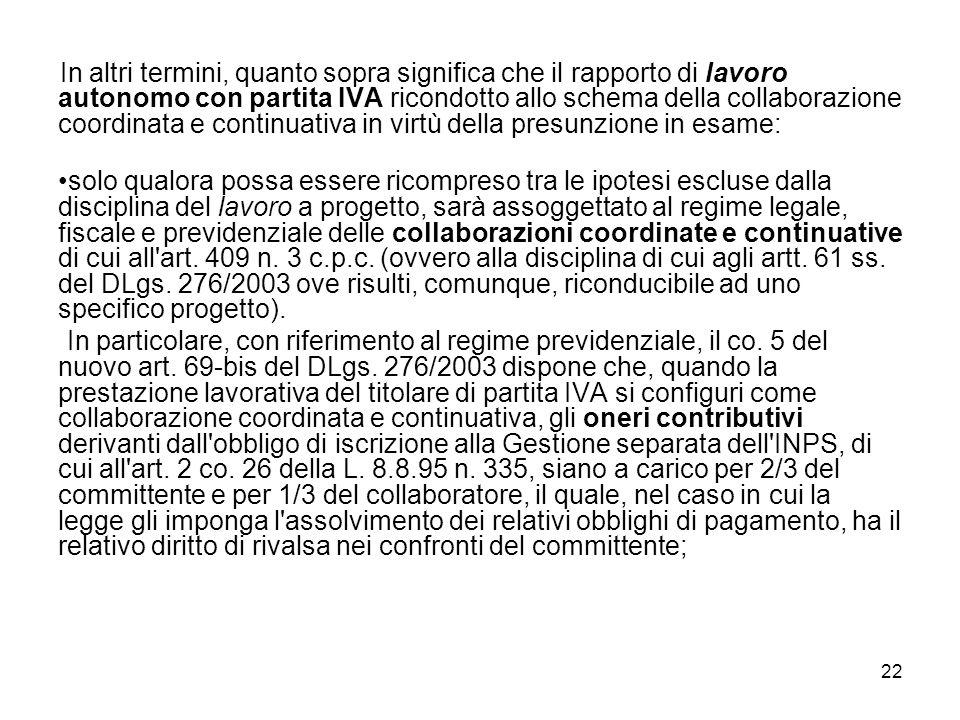 22 In altri termini, quanto sopra significa che il rapporto di lavoro autonomo con partita IVA ricondotto allo schema della collaborazione coordinata