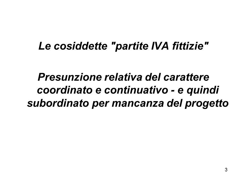 3 Le cosiddette partite IVA fittizie Presunzione relativa del carattere coordinato e continuativo - e quindi subordinato per mancanza del progetto