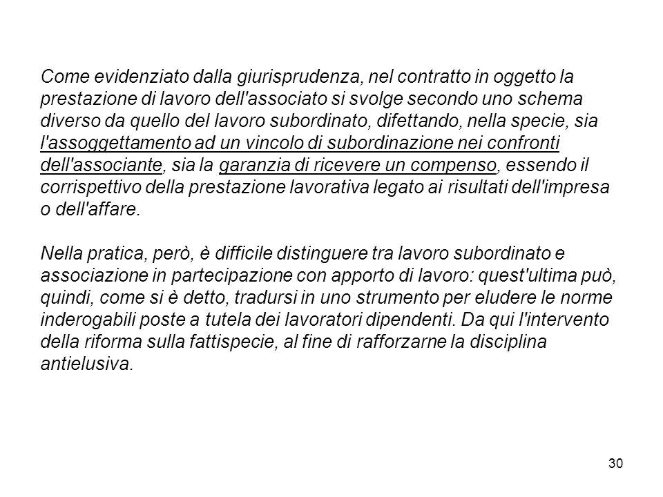 30 Come evidenziato dalla giurisprudenza, nel contratto in oggetto la prestazione di lavoro dell'associato si svolge secondo uno schema diverso da que