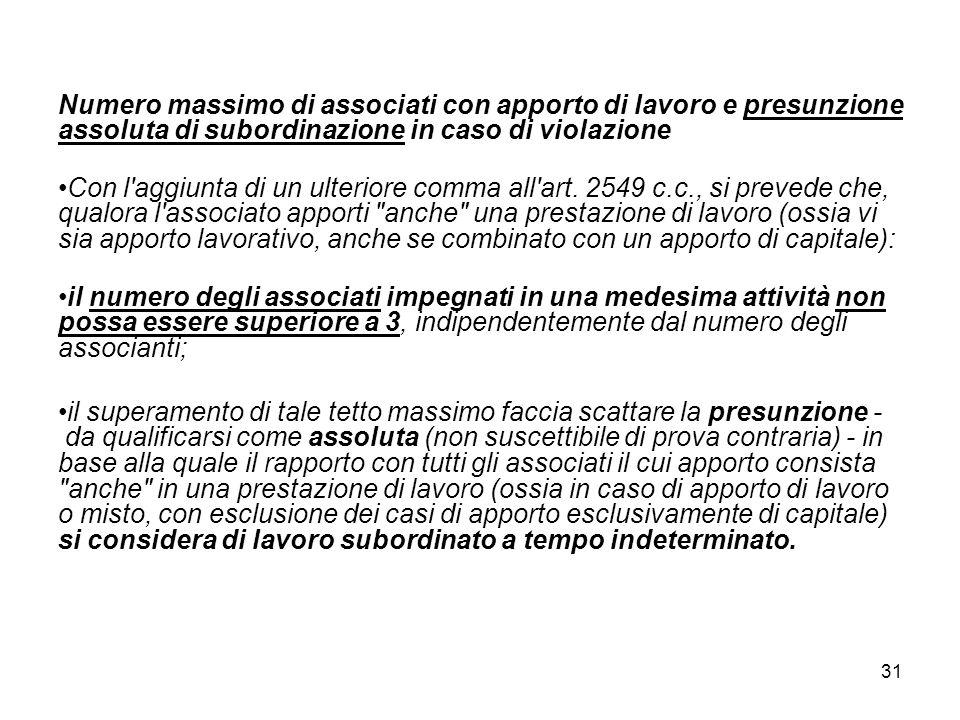 31 Numero massimo di associati con apporto di lavoro e presunzione assoluta di subordinazione in caso di violazione Con l aggiunta di un ulteriore comma all art.