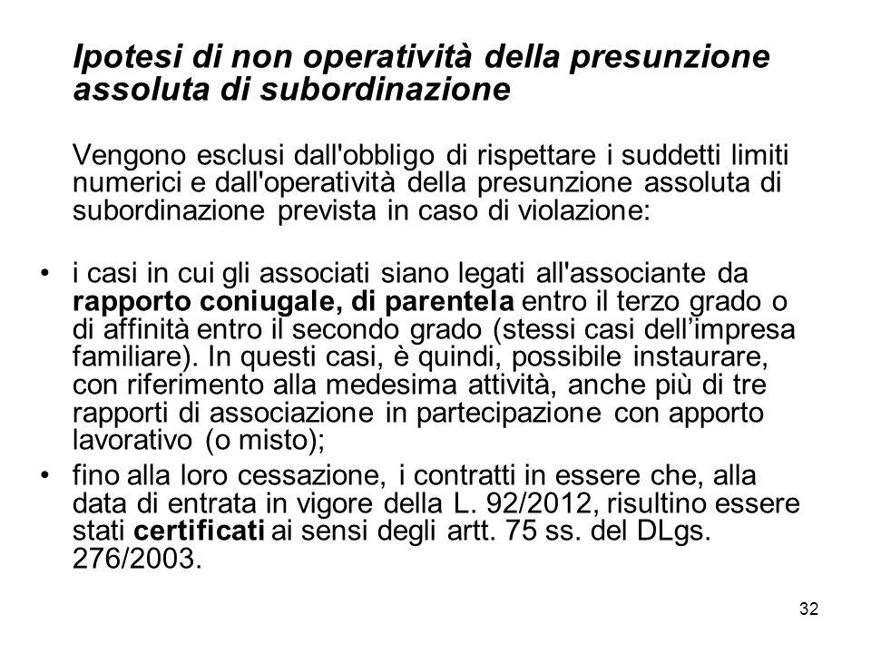 32 Ipotesi di non operatività della presunzione assoluta di subordinazione Vengono esclusi dall'obbligo di rispettare i suddetti limiti numerici e dal