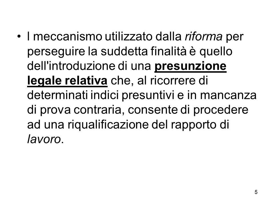 5 l meccanismo utilizzato dalla riforma per perseguire la suddetta finalità è quello dell'introduzione di una presunzione legale relativa che, al rico