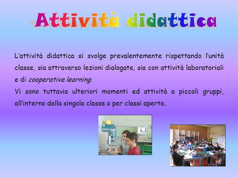 Lattività didattica si svolge prevalentemente rispettando lunità classe, sia attraverso lezioni dialogate, sia con attività laboratoriali e di coopera