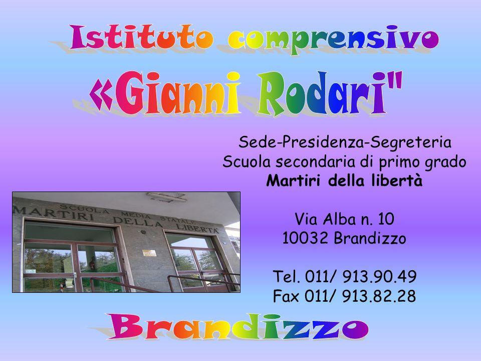 Sede-Presidenza-Segreteria Scuola secondaria di primo grado Martiri della libertà Via Alba n. 10 10032 Brandizzo Tel. 011/ 913.90.49 Fax 011/ 913.82.2