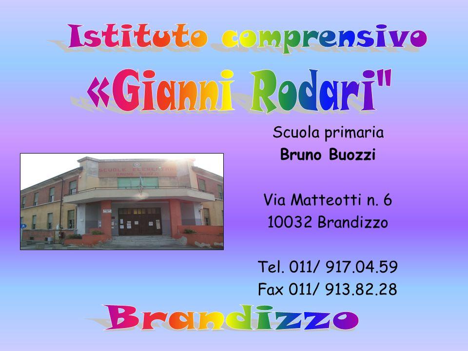 Scuola primaria Bruno Buozzi Via Matteotti n. 6 10032 Brandizzo Tel. 011/ 917.04.59 Fax 011/ 913.82.28