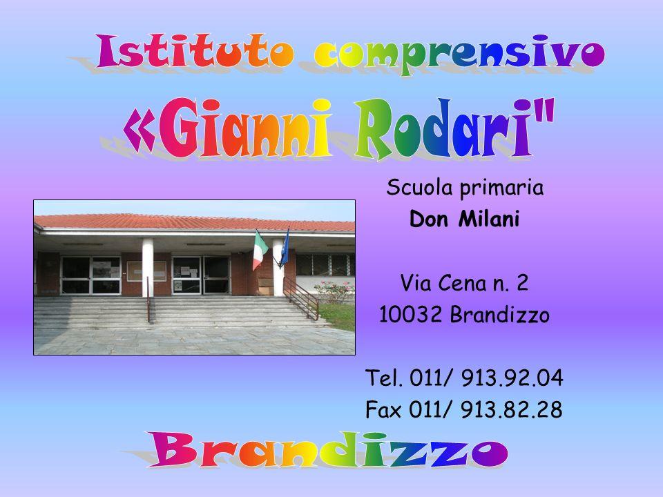 Scuola primaria Don Milani Via Cena n. 2 10032 Brandizzo Tel. 011/ 913.92.04 Fax 011/ 913.82.28
