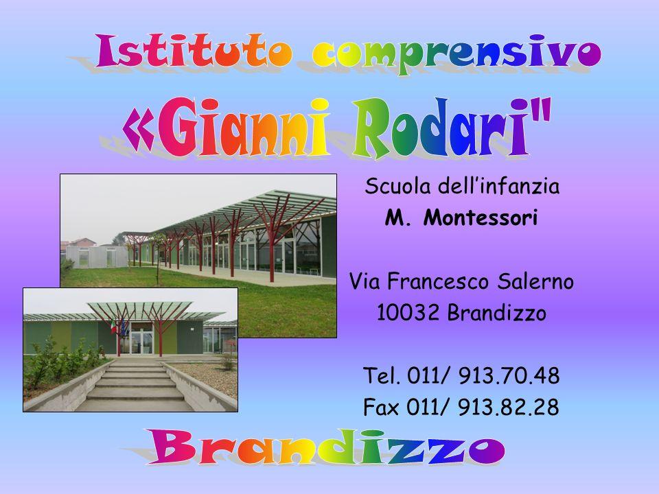Scuola dellinfanzia M. Montessori Via Francesco Salerno 10032 Brandizzo Tel. 011/ 913.70.48 Fax 011/ 913.82.28