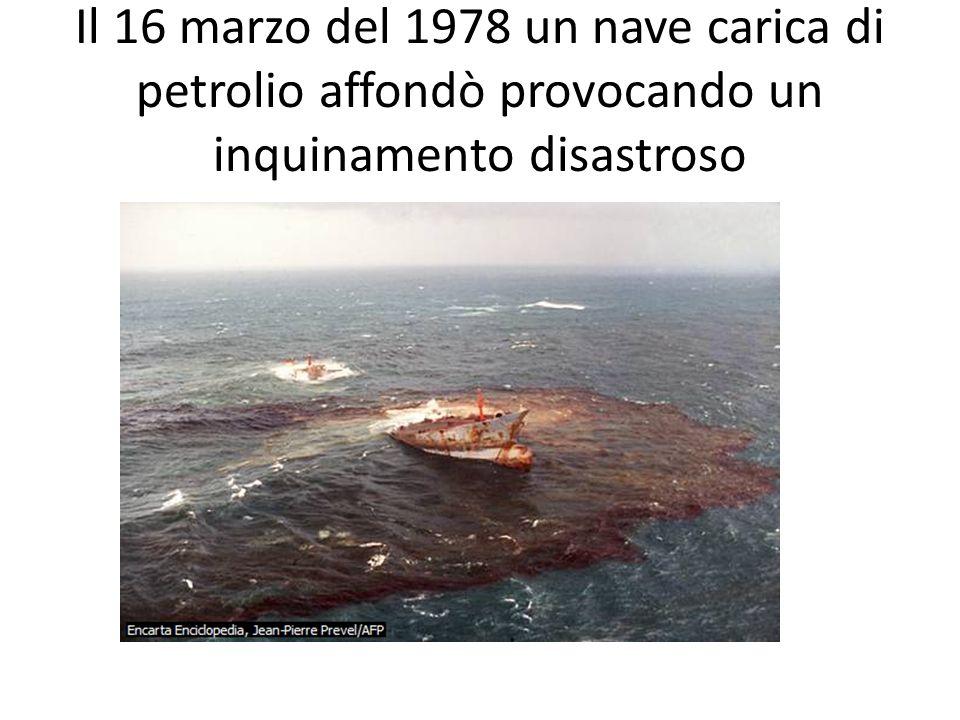 Il 16 marzo del 1978 un nave carica di petrolio affondò provocando un inquinamento disastroso