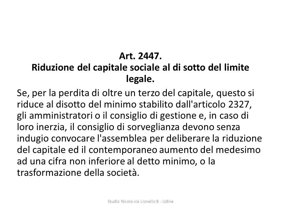 Art.2447. Riduzione del capitale sociale al di sotto del limite legale.