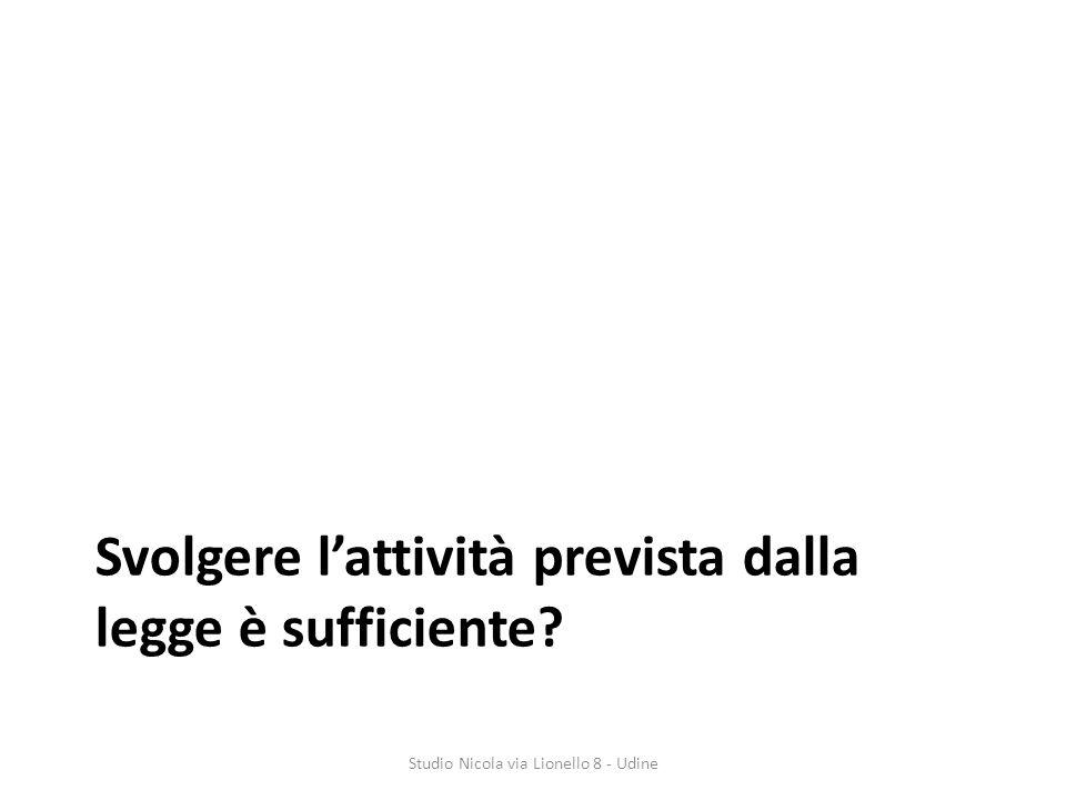 Svolgere lattività prevista dalla legge è sufficiente? Studio Nicola via Lionello 8 - Udine