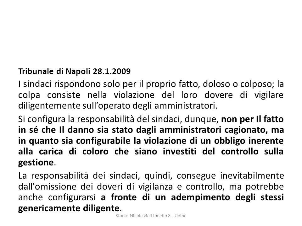 Tribunale di Napoli 28.1.2009 I sindaci rispondono solo per il proprio fatto, doloso o colposo; la colpa consiste nella violazione del loro dovere di vigilare diligentemente sulloperato degli amministratori.