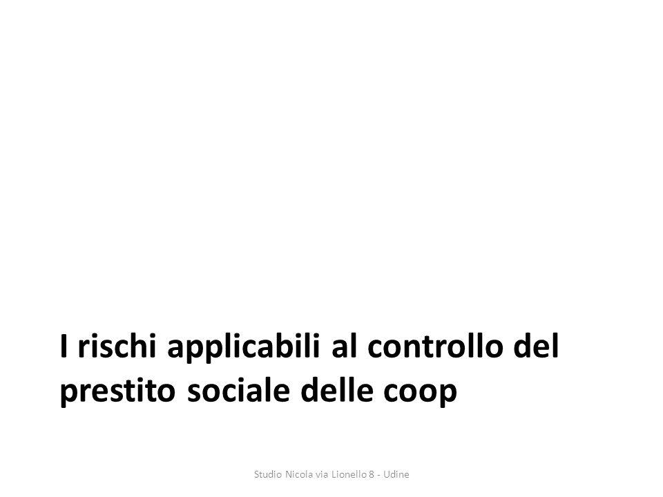 I rischi applicabili al controllo del prestito sociale delle coop Studio Nicola via Lionello 8 - Udine