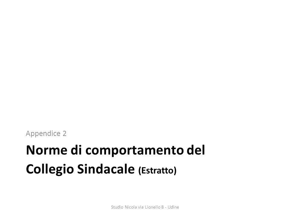 Norme di comportamento del Collegio Sindacale (Estratto) Appendice 2 Studio Nicola via Lionello 8 - Udine