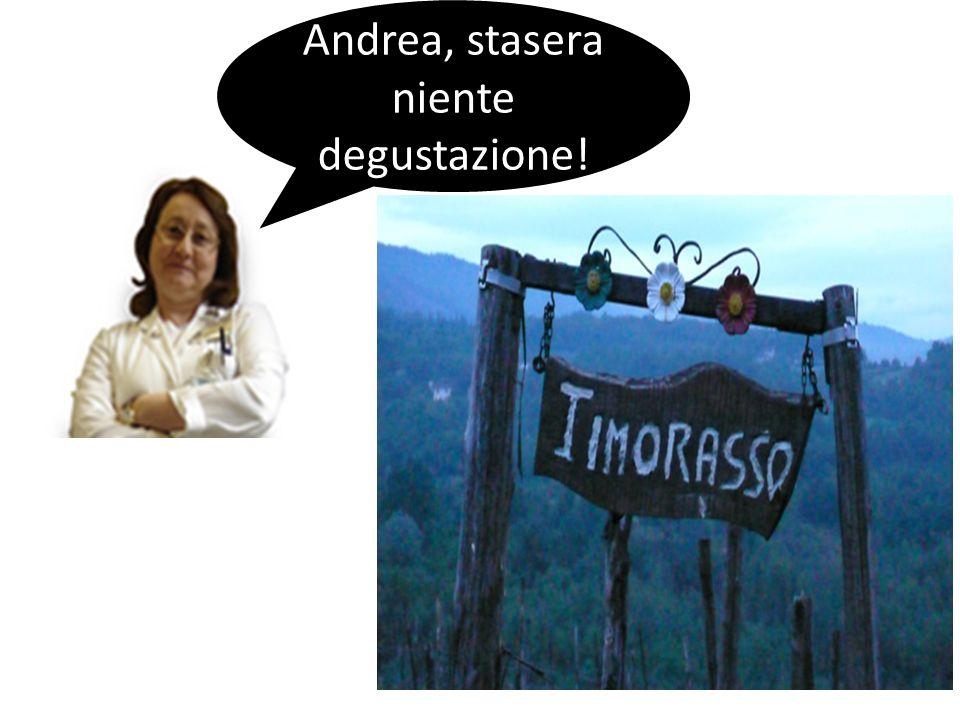 Andrea, stasera niente degustazione!