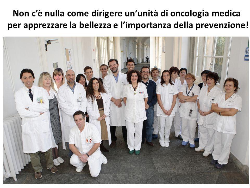 Non cè nulla come dirigere ununità di oncologia medica per apprezzare la bellezza e limportanza della prevenzione!