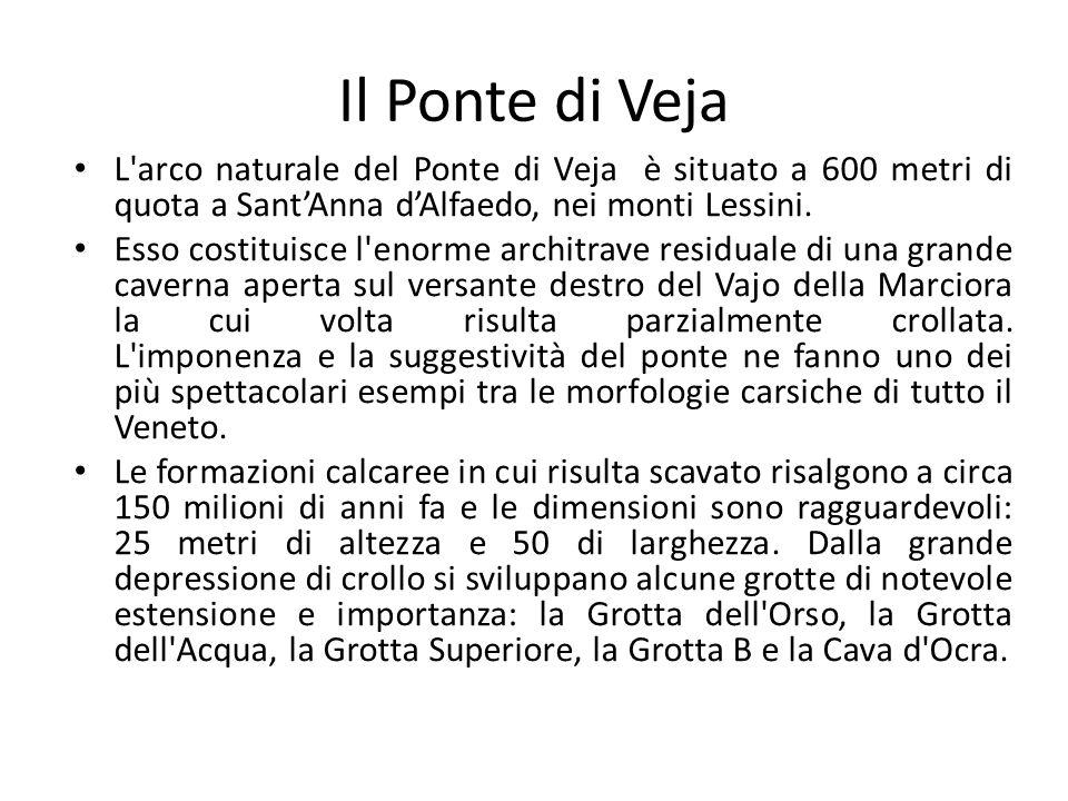Il Ponte di Veja L'arco naturale del Ponte di Veja è situato a 600 metri di quota a SantAnna dAlfaedo, nei monti Lessini. Esso costituisce l'enorme ar