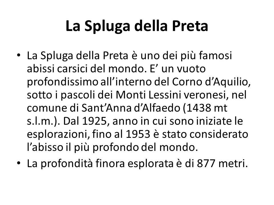 La Spluga della Preta La Spluga della Preta è uno dei più famosi abissi carsici del mondo. E un vuoto profondissimo allinterno del Corno dAquilio, sot